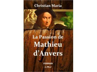 La passion de Mathieu d'Anvers par Christian Maria