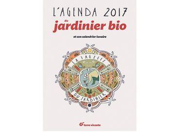 L'agenda du Jardinier bio 2017 ou la sagesse du jardinier