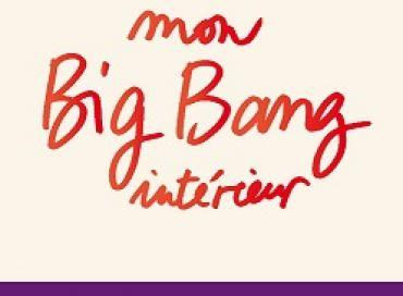 Mon Big-Bang intérieur