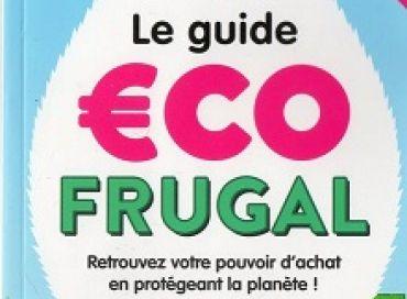 Le guide Ecofrugal : 96 fiches pratiques pour dépenser moins... et vivre mieux !