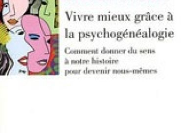 Vivre mieux grâce à la psychogénéalogie