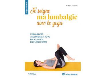 Yoga & Santé : pour soigner sa lombalgie, retrouver un bon sommeil ou apaiser les règles douloureuses...
